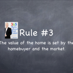 Rule #3: The value of a house is set by the homebuyer and the market.