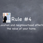 Rule #4: Location and neighbourhood affects the value of your home.