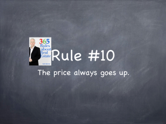 Rule #10: The price always goes up.