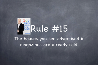 Rule #15: The houses you see for sale in real estate magazines are already sold