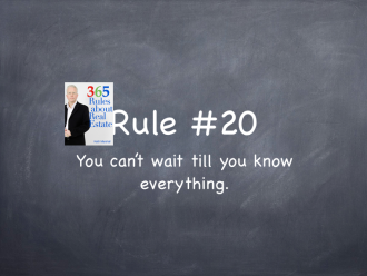 Rule #20: You can't wait until you know everything.