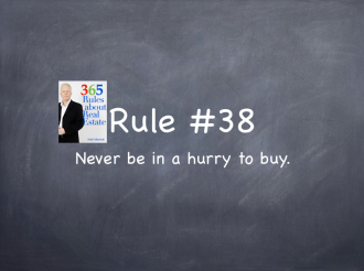 Rule #38: Never be in a hurry to buy.