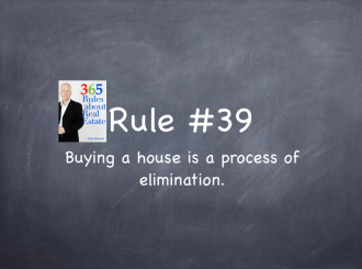 Rule #39: Buying a house is a process of elimination.