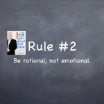 Rule #2: Be rational, not emotional