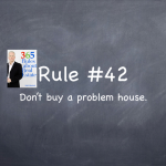 Rule #42: Don't buy a problem house.