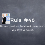 Rule #46: Do not post on your Facebook page how much you love a house.