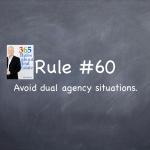 Rule #60: Avoid dual agency.