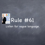 Rule #61: Listen for vague language.